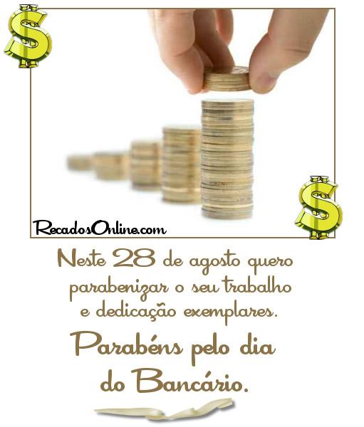 Neste 28 de Agosto quero parabenizar o seu trabalho e dedicação exemplares. Parabéns pelo Dia do Bancário!