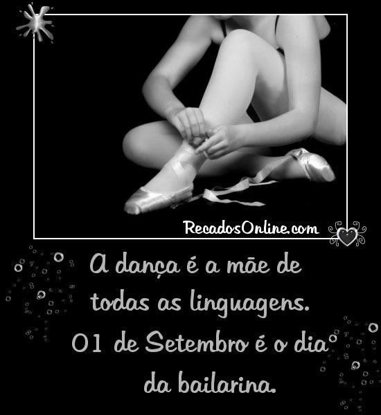 A dança é a mãe de todas as linguagens. 01 de Setembro é o dia da bailarina.