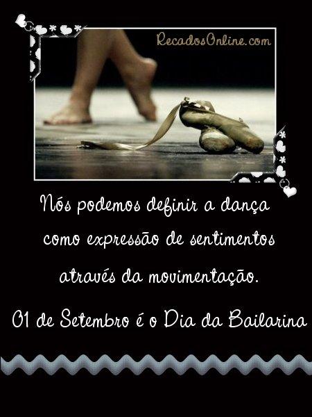 Nós podemos definir a dança como expressão de sentimentos através da movimentação. 01 de Setembro é o Dia da Bailarina