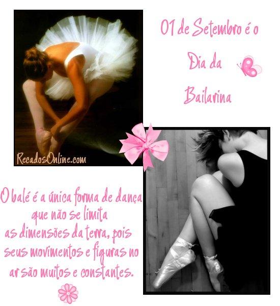 01 de Setembro é o Dia da Bailarina O balé é a única forma de dança que não se limita as dimensões da terra, pois seus movimentos e figuras no...