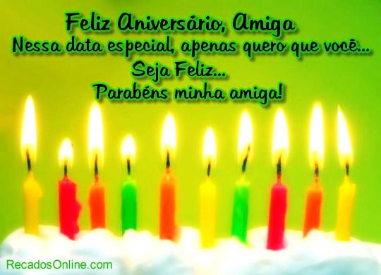 Feliz aniversário, amiga nesta data especial, apenas quero que você seja feliz. Parabéns minha amiga!