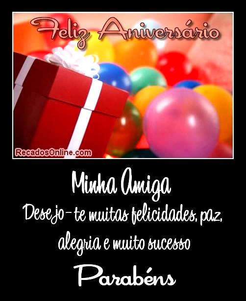 Feliz Aniversário Minha amiga, desejo-te felicidades, paz, alegria e muito sucesso. Parabéns