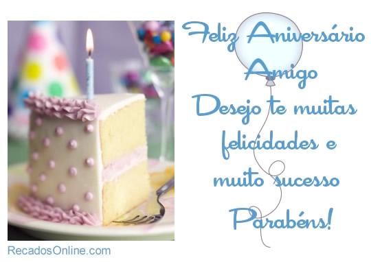 Feliz aniversário amigo, desejo te...