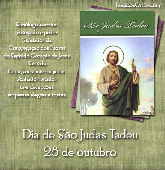 28 de Outubro Dia de São Judas Tadeu. Sociólogo, escritor, advogado e padre. Fundador da Congregação dos Padres do Sagrado Coração de Jesus. Sua...