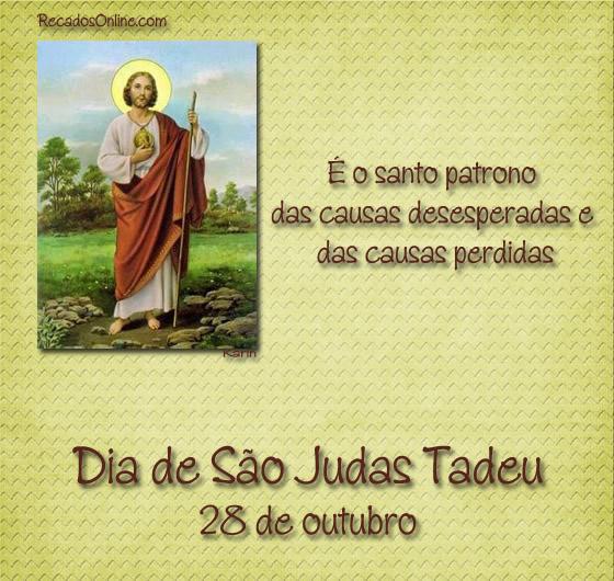 28 de Outubro Dia de São Judas Tadeu. É o santo patrono das causas desesperadas e das causas perdidas.