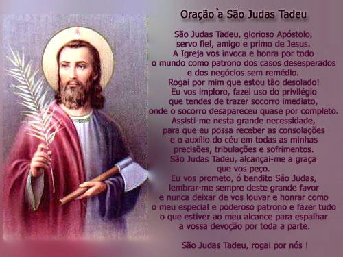 Oração à São Judas Tadeu São Judas Tadeu, Glorioso Apóstolo, Fiel servo e amigo de Jesus. A Igreja vos honra e invoca por todo o mundo como...
