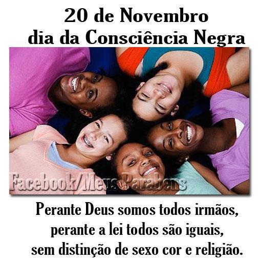 20 de Novembro Dia da Consciência Negra Perante Deus somos...