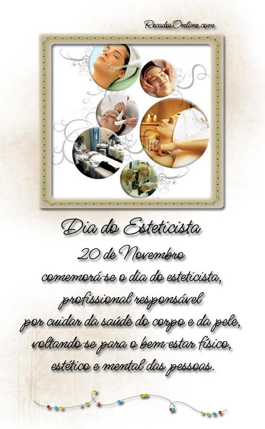 Dia do Esteticista 20 de Novembro Comemora-se o Dia do Esteticista, profissional responsável por cuidar da saúde do corpo e da pele, voltando-se...