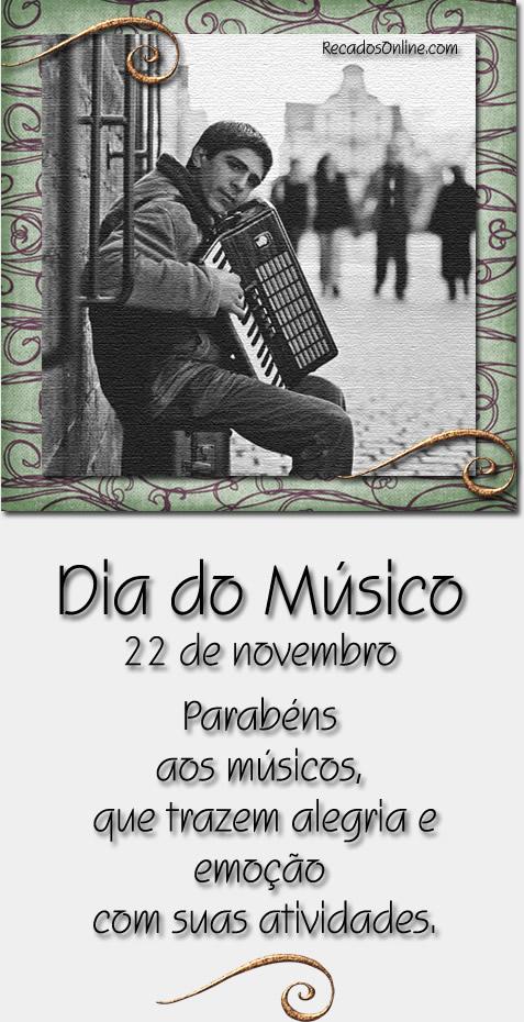 Dia do Músico - 22 de Novembro Parabéns aos músicos, que trazem alegria e emoção com suas atividades.