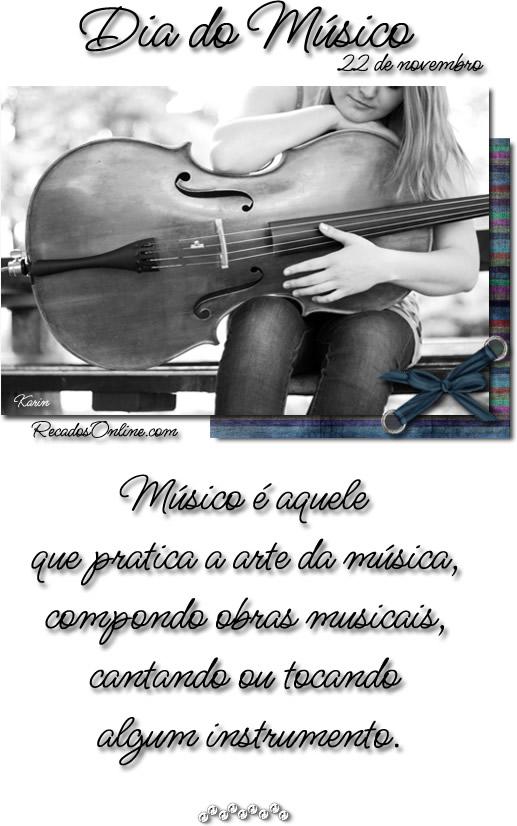 Dia do Músico - 22 de Novembro Músico é aquele que pratica a arte da música, compondo obras musicais, cantando ou tocando algum instrumento.