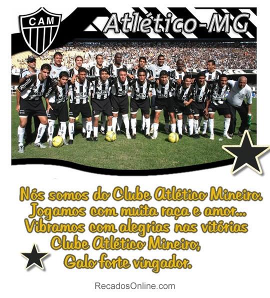 Atlético-MG Nós somos do Clube Atlético Mineiro. Jogamos com muita raça e amor. Vibramos com alegrias nas vitórias Clube Atlético Mineiro, Galo...
