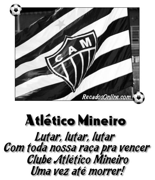 CAM Atlético Mineiro Lutar, lutar, lutar. Com toda nossa raça para vencer, Clube Atlético Mineiro Uma vez até morrer!