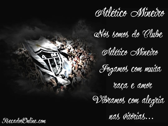 Atlético Mineiro Nós somos do Clube Atlético Mineiro Jogamos com muita raça e amor vibramos com alegria nas vitórias.