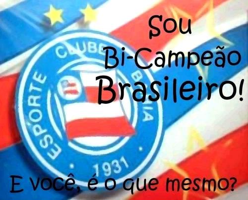 Sou Bi-Campeão Brasileiro! E você, é o que mesmo? Esporte Clube Bahia