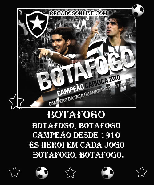 Botafogo Botafogo, Botafogo Campeão desde 1910 És herói em cada jogo Botafogo, Botafogo.