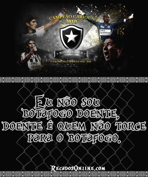 Eu não sou Botafogo doente, doente é quem não torce para o Botafogo.