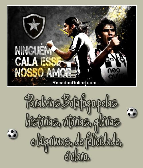 Parabéns, Botafogo, pelas histórias, vitórias, glórias e lágrimas, de felicidade, é claro.