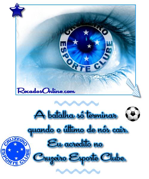 Cruzeiro Esporte Clube A batalha só termina quando o último de nós cair. Eu acredito no Cruzeiro Esporte Clube.