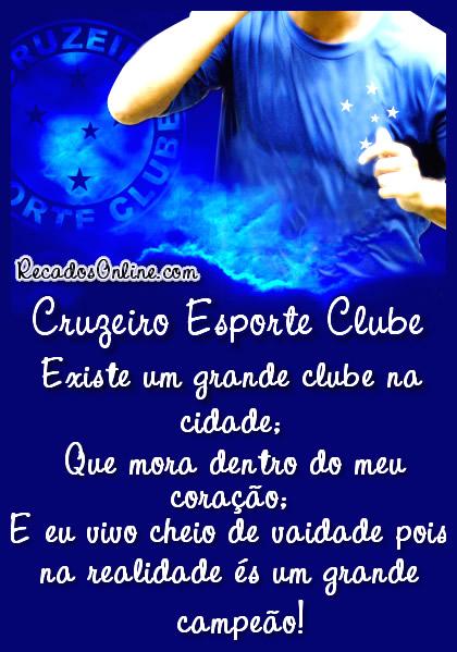 Cruzeiro Esporte Clube Existe um grande clube na cidade. Que mora dentro do meu coração. E eu vivo cheio de vaidade, pois na realidade és um grande...