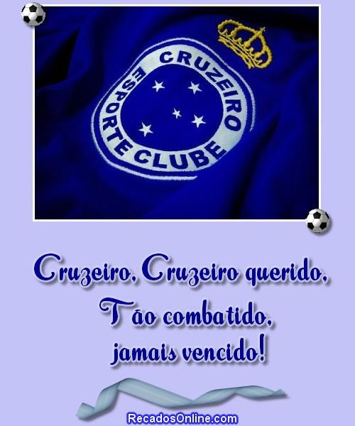 Cruzeiro Esporte Clube Cruzeiro, Cruzeiro querido, tão combatido, jamais vencido!