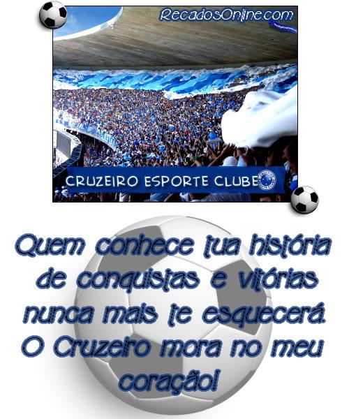 Cruzeiro Esporte Clube Quem conhece tua história de conquistas e vitórias, nunca mais te esquecerá. O Cruzeiro mora no meu coração!