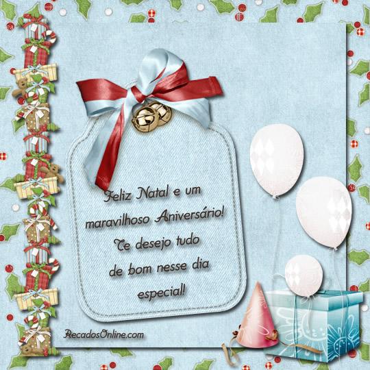 Feliz natal e um maravilhoso aniversário! Te desejo tudo de bom nesse dia especial!