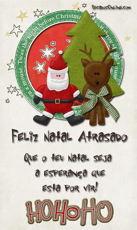 Feliz Natal Atrasado Que o teu...