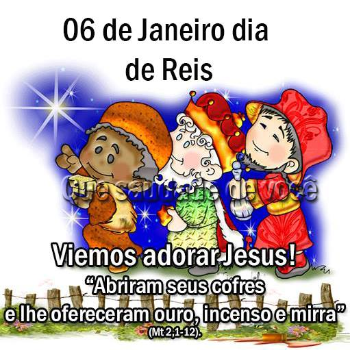 06 de Janeiro - Dia de Reis Vemos adorar Jesus! Abriram seus cofres e lhe ofereceram ouro, incenso e mirra. Mt 2,1-12