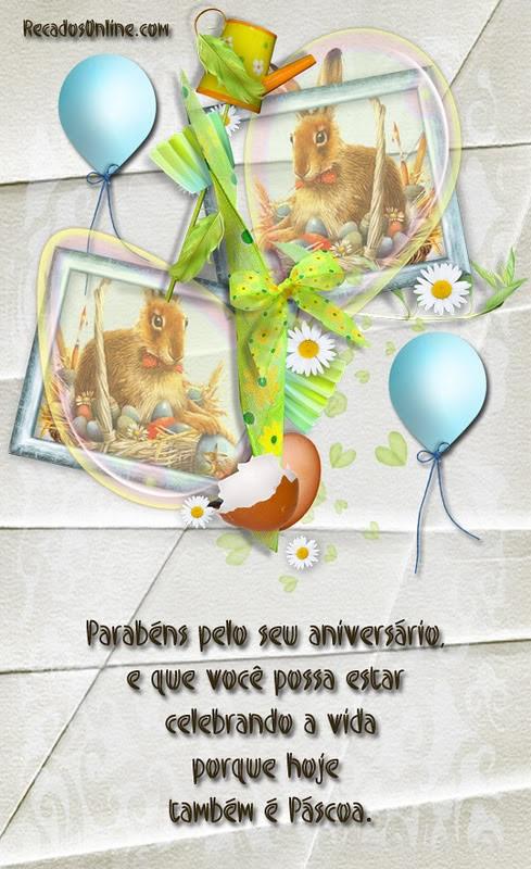 Parabéns pelo seu aniversário e que você possa estar celebrando a vida porque hoje também é páscoa.