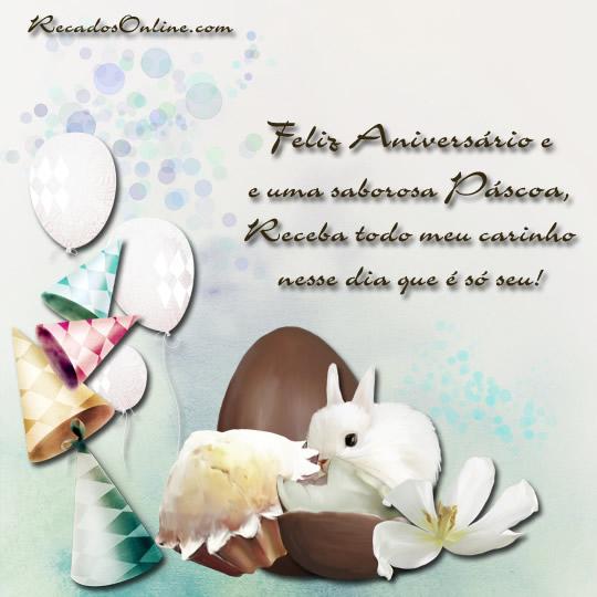 Feliz aniversário e uma saborosa Páscoa, receba todo meu carinho nesse dia que é só seu!