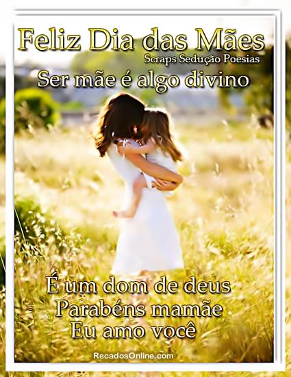 Feliz Dia das Mães Ser mãe é algo divino. É um dom de Deus. Parabéns mamãe Eu amo você!