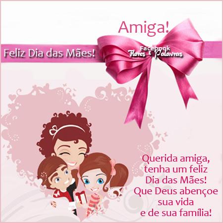 Amiga! Feliz Dia das Mães! Querida amiga, tenha um feliz...