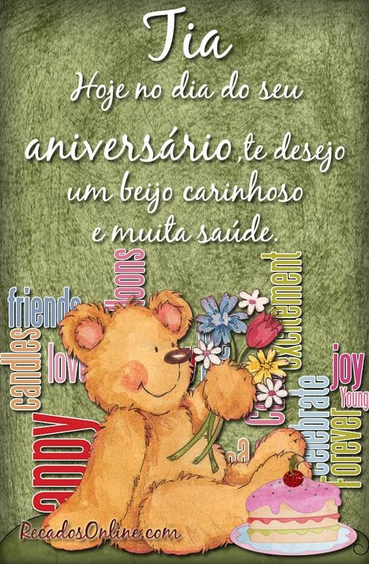 Tia Hoje no dia do seu aniversário, te desejo um beijo carinhoso e muita saúde.