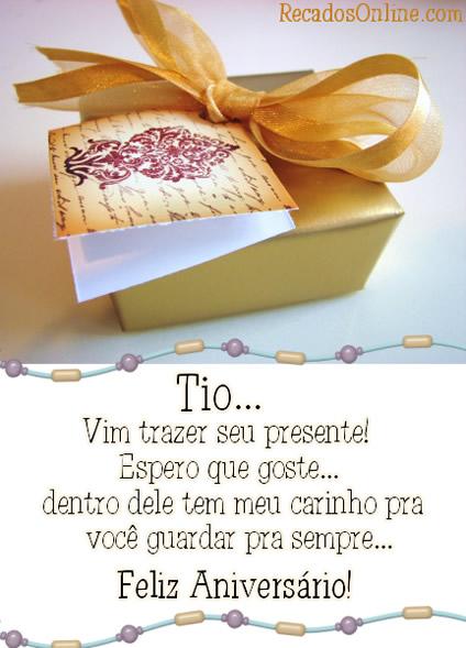 Tio Vim trazer seu presente! Espero que goste... Dentro dele tem meu carinho pra você guardar pra sempre. Feliz Aniversário!
