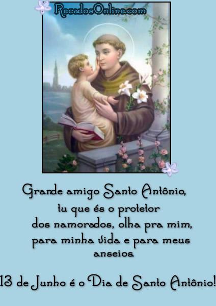 Grande amigo Santo Antônio, tu que és o protetor dos namorados, olha pra mim, para minha vida e para meus anseios. 13 de Junho é o Dia de Santo...