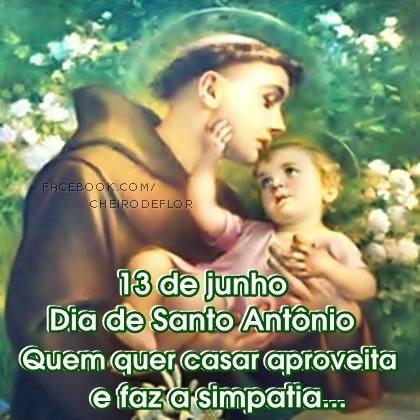 13 de Junho Dia de Santo Antônio. Quem quer casar aproveita e faz a simpatia...
