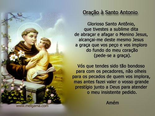 Oração à Santo Antonio Glorioso Santo Antonio, que tivestes a sublime dita de abraçar e afagar o Menino Jesus, alcançai-me deste mesmo Jesus a...
