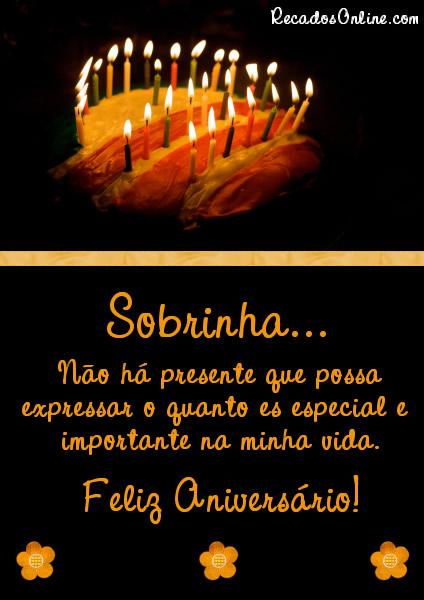 Sobrinha Não há presente que possa expressar o quanto és especial e importante na minha vida. Feliz Aniversário!