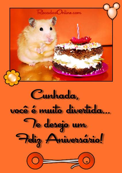 Cunhada, você é muito divertida. Te desejo um feliz aniversário!