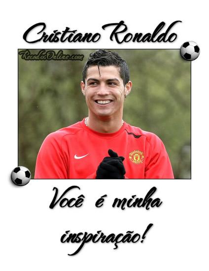 Cristiano Ronaldo Você é minha inspiração!