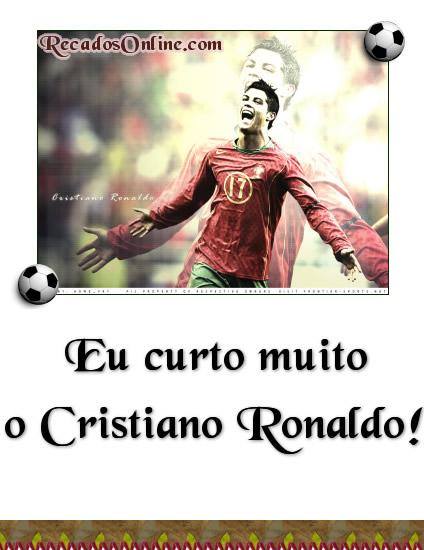 Eu curto muito o Cristiano Ronaldo!
