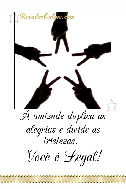 A amizade duplica as alegrias e divide...