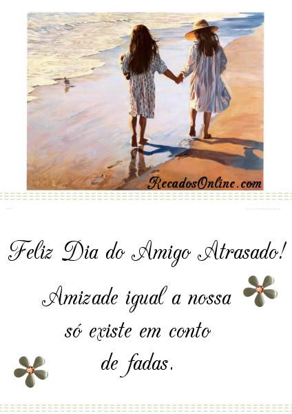 Feliz Dia do Amigo Atrasado! Amizade...