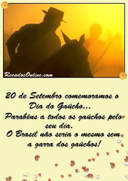 20 de Setembro comemoramos o Dia do Gaúcho... Parabéns a todos os Gaúchos pelo seu dia. O Brasil não seria o mesmo sem a garra dos Gaúchos!