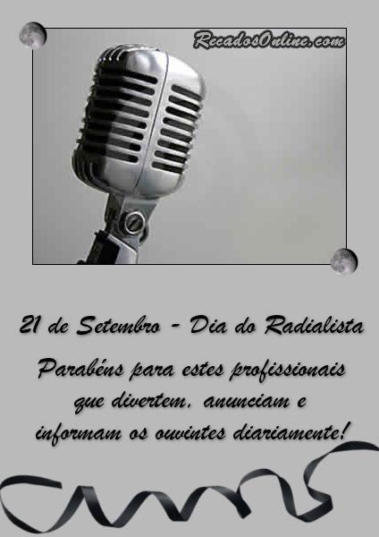 21 de Setembro - Dia do Radialista Parabéns para estes profissionais que divertem, anunciam e informam aos ouvintes diariamente.