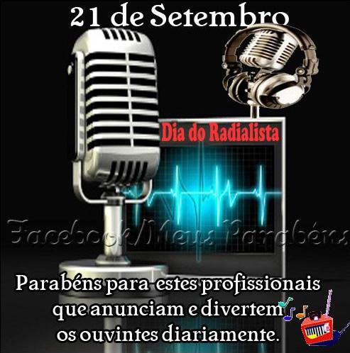 21 de Setembro Dia do Radialista Parabéns para estes profissionais que anunciam e divertem os ouvintes diariamente.