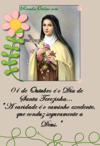 01 de Outubro é o Dia de Santa Terezinha... A caridade é o caminho excelente que conduz seguramente a Deus.
