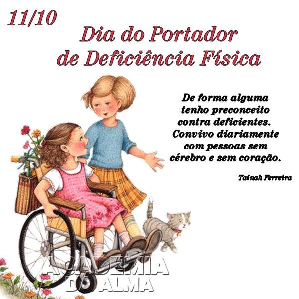 11/10 Dia do Portador de Deficiência Física De forma alguma tenho preconceito contra deficientes Convivo diariamente com pessoas sem cérebro e sem...