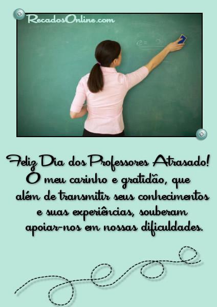 Feliz Dia dos Professores Atrasado! O meu carinho e gratidão, que além de transmitir seus conhecimentos e suas...