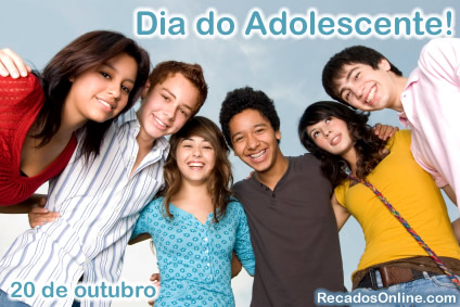 Dia do Adolescente! 20 de Outubro.